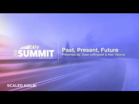 2016 SAFe Summit Talk: SAFe Past, Present, Future
