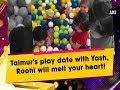 Video: Kareena son Taimur play date with Yash, Roohi