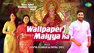 Wallpaper Maiyya Ka Divya Kumar, Payal Dev (Kya Meri Sonam Gupta Bewafa Hai)