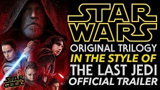 ORIGINAL STAR WARS TRILOGY in the Style of The Last Jedi OFFICIAL FAN TRAILER - Star Geek