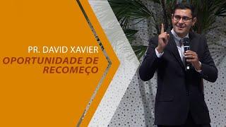 05/02/20 - Oportunidade de recomeço - Pr. David Xavier