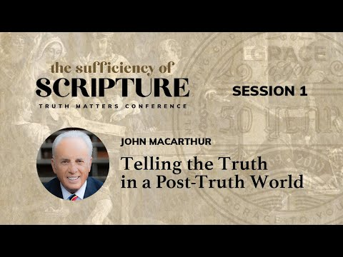 Session 1: Telling the Truth in a Post-Truth World (John MacArthur)