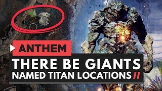ANTHEM | Event Quest 'There Be Giants' - Named Titan Locations Guide