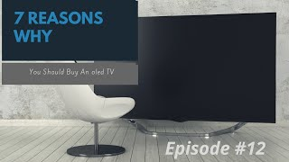 7 Reasons Why You SHOULD Get An Oled TV: Episode 12