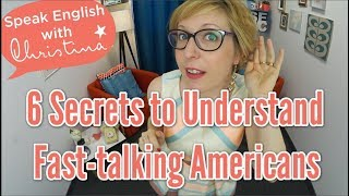 Secrets to Understand Fast-talking Americans : English Listening Practice