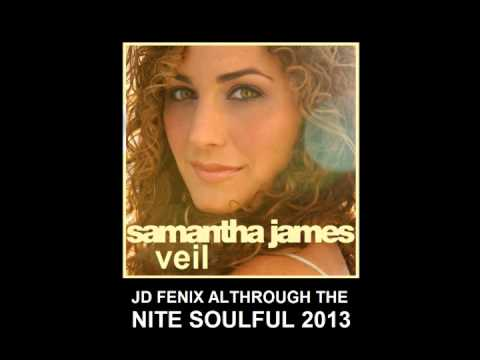 SAMANTHA JAMES   VEIL  JD FENIX ALTHROUGH THE NITE SOULFUL 2013