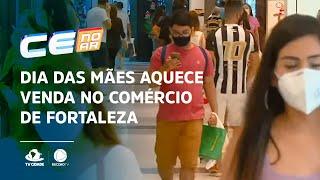 Dia das mães aquece venda no comércio de Fortaleza