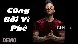 Cũng Bởi Vì Phê (demo) - Vũ Duy Khánh ft. DJ Natale | MV HD