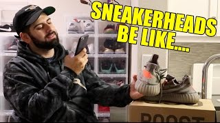 SNEAKERHEADS BE LIKE