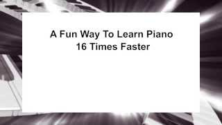 Online Piano Lessons — A Fun Way To Learn Piano 16 Times Faster