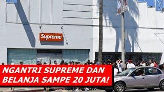 #GeledahToko   NGANTRI SUPREME DROP DAN BELANJA SEKALIGUS RESELL SAMPE 20 JUTA!!!