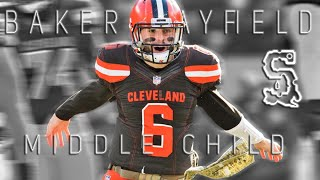 "Baker Mayfield || ""MIDDLE CHILD"" 