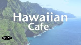 【Hawaiian Cafe Music】Chill Out Guitar Music - Music For Relax - Instrumental Music
