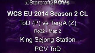 SC2 HotS - WCS EU 2014 S2 CL - ToD vs TargA - Ro32 - Map 2 - King Sejong Station - ToD