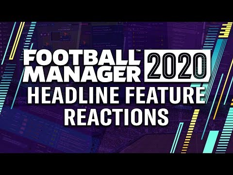 Football Manager 2020 - Headline Features Reaction