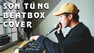 Sơn Tùng M-TP - CTKTVN | Beatbox Cover by Thai Son