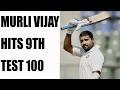 India vs Bangladesh Test Match : Murli Vijay hits 9th Test ton
