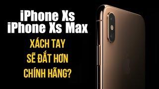 Giá iPhone Xs iPhone Xs Max khi về Việt Nam là bao nhiêu? Xách tay Trung Quốc sẽ đắt hơn chính hãng?