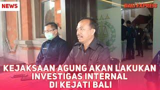 Kejaksaan Agung Akan Lakukan Investigas Internal di Kejati Bali