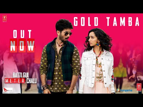 Gold Tamba Video Song - Batti Gul Meter Chalu - Shahid Kapoor, Shraddha Kapoor
