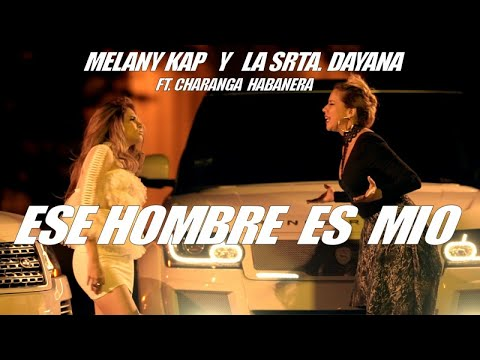 MELANY KAP, LA SRTA. DAYANA - ESE HOMBRE ES MIO - (OFFICIAL VIDEO)