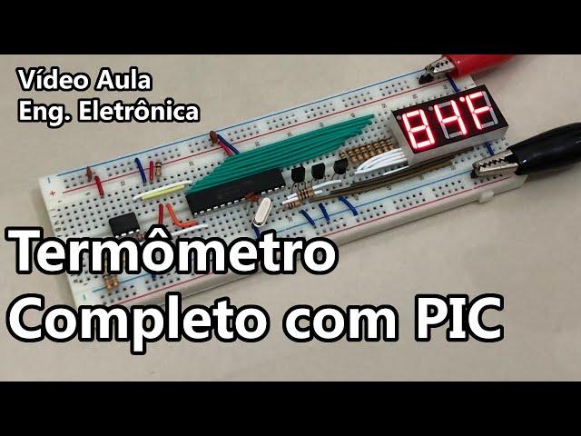TERMÔMETRO COMPLETO COM PIC | Vídeo Aula #348