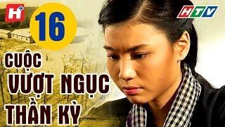 Cuộc Vượt Ngục Thần Kỳ - Tập 16 | HTV Films Lịch Sử Việt Nam Hay Nhất 2019