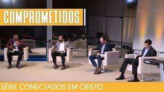 11/04/21 - COMPROMETIDOS EM CRISTO | Série Conectados