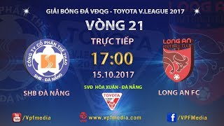 FULL | SHB ĐÀ NẴNG vs LONG AN | VÒNG 21 TOYOTA V LEAGUE 2017