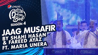 Shahi, Fareed & Abu Muhammad Qawwal Ft. Maria | Jaag Musafir | TGF | Pepsi Battle of the Bands | S4