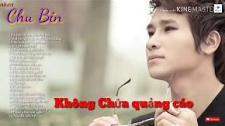 Chu Bin - Tổng hợp những ca khúc hay nhất cua chu bin | Giả vờ thương anh có được không