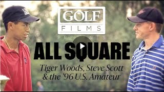 All Square: Tiger Woods, Steve Scott and the 1996 U.S. Amateur