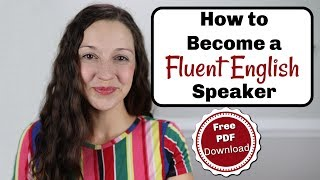 How to Become a Fluent English Speaker [FREE Download]