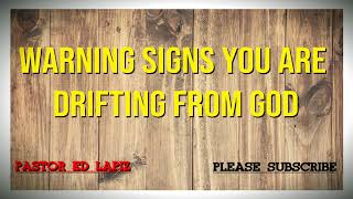 523 Pastor Ed Lapiz Preachings 2018 - Warning Signs You Are Drifting From God