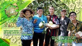 Việt Nam Tươi Đẹp - Tập 106 FULL | Ngọc Tuyên, Hải Triều, Minh Dự thưởng thức đặc sản Bình Dương