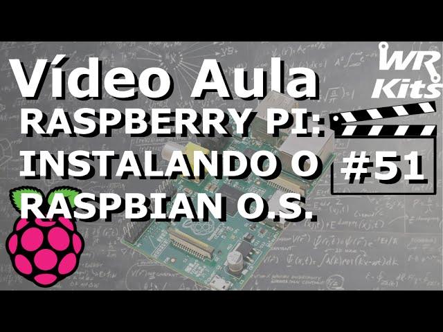 RASPBERRY PI - INSTALANDO O RASPBIAN | Vídeo Aula #51