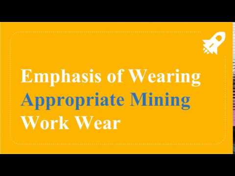 Emphasis Of Wearing Appropriated Mining Work Wear