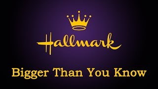 Hallmark - Bigger Than You Know