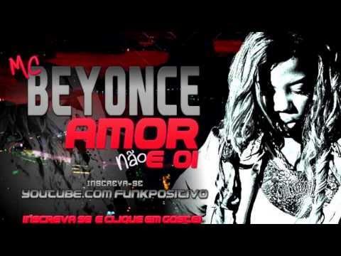 Baixar Mc Beyonce  - Amor nao é oi (( Dj Cientista ))  B R A B A   2 0 1 3