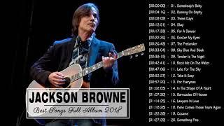 Jackson Browne Best Songs - Jackson Browne Greatest Hits Full 2018