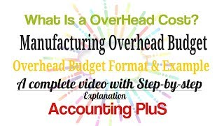 What is Overhead Cost and Manufacturing Overhead Budget? How to Prepare Overhead Budget?