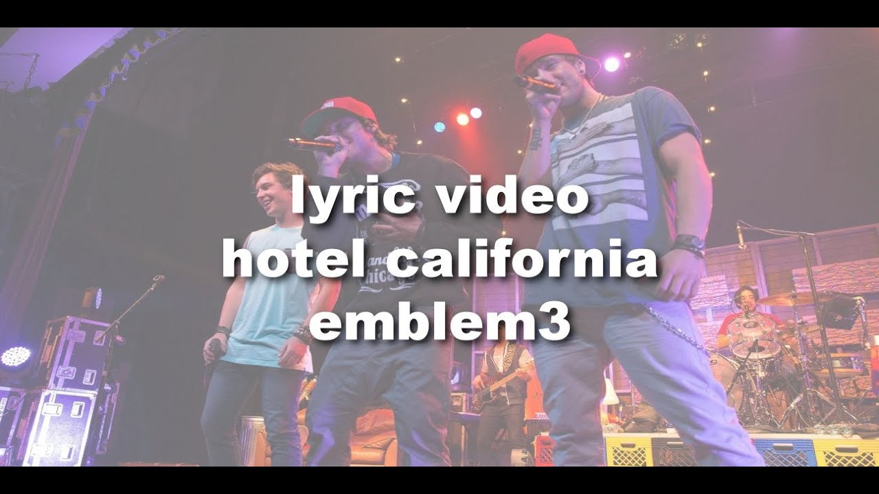 hotel california emblem3 lyrics youtube. Black Bedroom Furniture Sets. Home Design Ideas