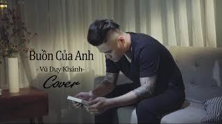 Buồn Của Anh - Vũ Duy Khánh ( Cover )