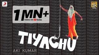 Tiyachu – Aki Kumar