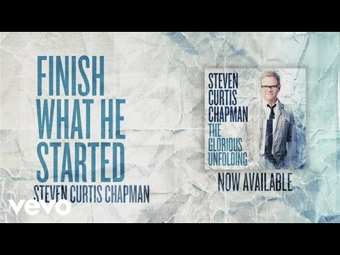 'Finish What He Started' | Steven Curtis Chapman