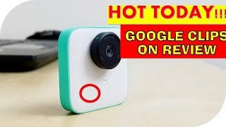 Hot Today Google Clips review