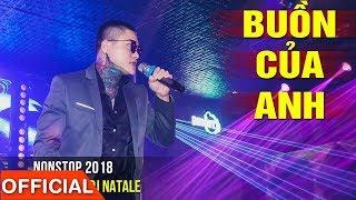 VU DUY KHANH IN OASIS CLUB | Nonstop Buồn Của Anh Remix - DJ Natale 2018 - Nhạc Sàn Cực Mạnh 2018