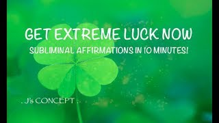 GET EXTREME LUCK NOW - SUBLIMINAL AFFIRMATIONS IN 10 MINUTES!