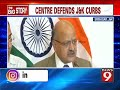 Centre justifies clamp down in J&K - News9