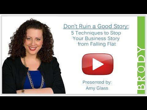 Don't Ruin a Good Story: 5 Techniques to Stop Your Business Story from Falling Flat